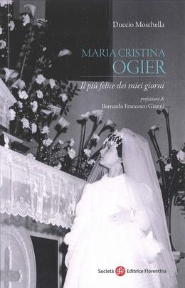 Immagine E' disponibile un nuovo libro su Maria Cristina Ogier, a cura di Duccio Moschella.